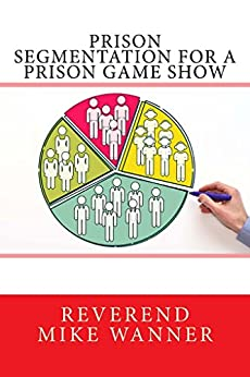 Prison Segmentation For A Prison Game Show by [Wanner, Reverend Mike]