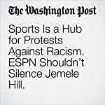 Sports Is a Hub for Protests Against Racism. ESPN Shouldn't Silence Jemele Hill. | Dave Zirin