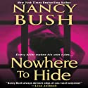 Nowhere to Hide Audiobook by Nancy Bush Narrated by Kate Udall