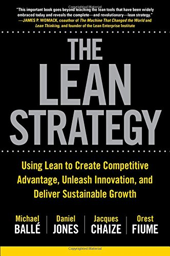 The Lean Strategy: Using Lean to Create Competitive Advantage, Unleash Innovation, and Deliver Sustainable Growth