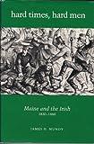Hard Times, Hard Men : Maine and the Irish, 1830-1860, Mundy, James H., 0962638900