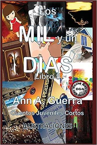 Lo MIL y un DIAS: Cuentos Juveniles Cortos: Volume 5 Los MIL y un DIAS: Cuentos Juveniles Cortos: Amazon.es: Ms. Ann A. Guerra, Mr. Daniel Guerra: Libros