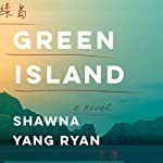 Green Island: A Novel | Shawna Yang Ryan