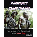 A Graveyard Called Two Bits: How to Succeed at War without Really Dying
