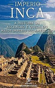 IMPÉRIO INCA: A ascensão e queda do maior e mais poderoso império sul-americano
