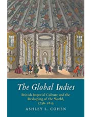 The Global Indies: British Imperial Culture and the Reshaping of the World, 1756-1815