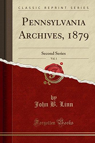 Pennsylvania Archives, 1879, Vol. 1: Second Series (Classic Reprint)