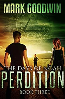 The Days of Noah, Book Three: Perdition: A Novel of the End Times in America by [Goodwin, Mark]