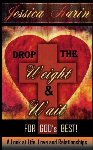 Download Drop The Weight And Wait For Gods Best: A Look At Life, Love, And Relationships PDF