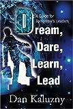 Dream, Dare, Learn, Lead, Dan Kaluzny, 0595184987