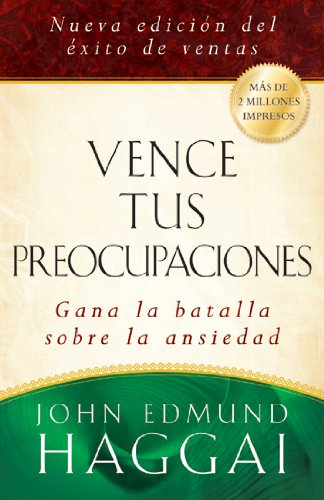 Vence tus preocupaciones (Spanish Edition) [John Edmund Haggai] (Tapa Blanda)