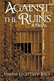 Against the Ruins, Linda Lightsey Rice, 1475917376