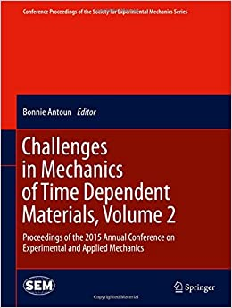Challenges in Mechanics of Time Dependent Materials, Volume 2: Proceedings of the 2015 Annual Conference on Experimental and Applied Mechanics ... Society for Experimental Mechanics Series)