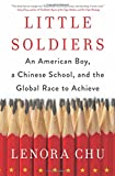 img - for Little Soldiers: An American Boy, a Chinese School, and the Global Race to Achieve book / textbook / text book