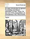 An Easy Introduction to General Knowledge and Liberal Education; by Mrs Taylor, Taylor, 1170381227