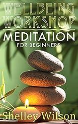 Meditation for Beginners (Wellbeing Workshop Book 1)