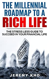 The Millennial Roadmap To A Rich Life: The Stress Less Guide To Succeed In Your Financial Life by Jeremy Kho ebook deal