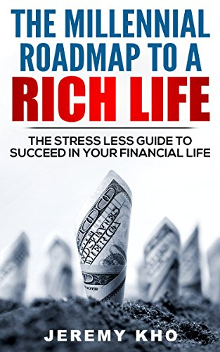 The Millennial Roadmap to a Rich Life by Jeremy Kho
