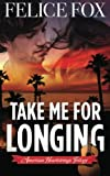 Take Me for Longing, Felice Fox, 1470177374