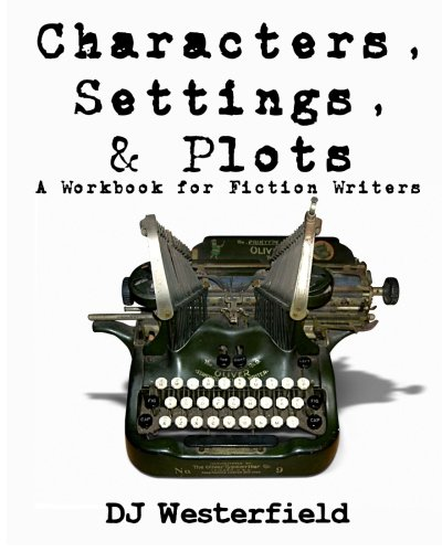 Characters, Settings, and Plots: A Workbook for Fiction Writers ...