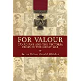 For Valour: Canadians and the Victoria Cross in the Great War