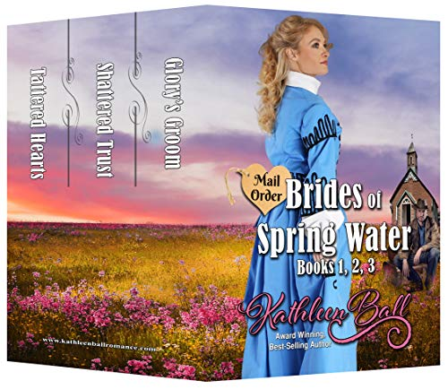 Mail Order Brides of Spring Water Books 1-3: Christian Historical Romance by [Ball, Kathleen]
