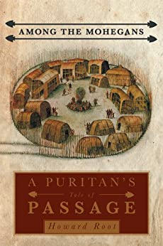Among the Mohegans : A Puritan's Tale of Passage by [Howard Root]
