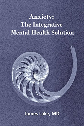 Anxiety: The Integrative Mental Health Solution: Safe, effective and affordable non-medication treatments of anxiety