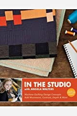 In the Studio with Angela Walters: Machine-Quilting Design Concepts - Add Movement, Contrast, Depth & More Paperback