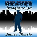 High School Heroes: Imagination | James Mascia