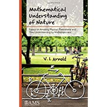 Mathematical Understanding of Nature: Essays on Amazing Physical Phenomena and Their Understanding by Mathematicians