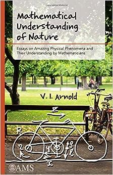 mathematical understanding of nature  essays on amazing physical    mathematical understanding of nature  essays on amazing physical phenomena and their understanding by mathematicians