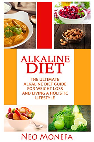 ALKALINE DIET: The Ultimate Alkaline Diet Guide for Weight Loss and Living A Holistic Lifestyle (Alkaline Diet- Alkaline Cookbook- Alkaline Recipes- Alkaline ... Beginners- Alkaline Foods- Alkaline ()