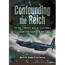 Confounding the Reich: The RAF's Secret War of Electronic Countermeasures in WWII: The RAF's Secret War of Electronic Countermeasures in World War II