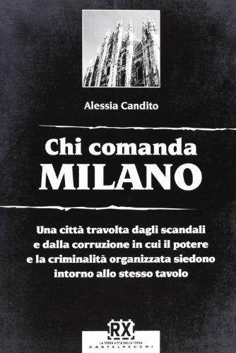 Chi comanda Milano. Una città travolta dagli scandali e dalla corruzione in cui il potere e la criminalità organizzata siedono intorno allo stesso tavolo