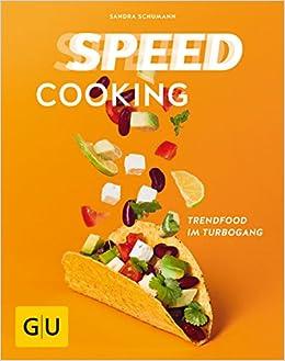 speed cooking trendfood im turbogang gu themenkochbuch amazon de sandra schumann ba cher