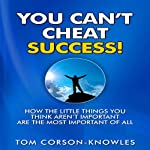 You Can't Cheat Success!: How The Little Things You Think Aren't Important Are The Most Important of All - Life Success Guidebook | Tom Corson-Knowles