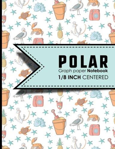 "Read Online Polar Graph Paper Notebook: 1/8 Inch Centered: Polar Coordinates, Polar Sketchbook, Cute Beach Cover, 8.5"" x 11"", 100 pages (Polar Graph Paper Notebooks: 1/8 Inch Centered) (Volume 21) pdf"