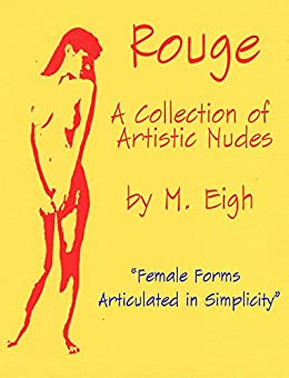 Rouge: A Collection of Artistic Nudes: Female Forms Articulated in Simplicity by [Eigh, M.]