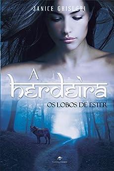 A herdeira: Série Os Lobos de Ester - Livro 1 por [Ghisleri, Janice]