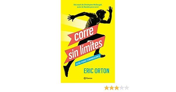 Amazon.com: Corre sin límites: Guía para corredores (Spanish Edition) eBook: Eric Orton: Kindle Store