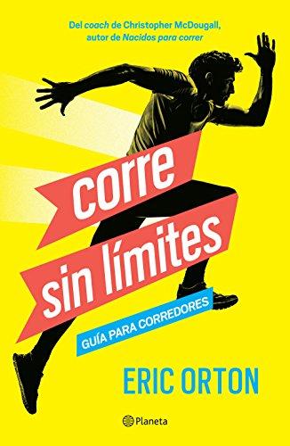 Corre sin límites: Guía para corredores (Spanish Edition) by [Orton, Eric