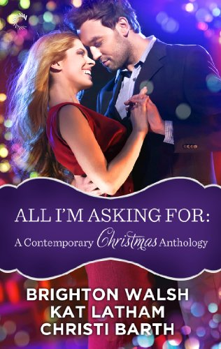All I'm Asking For: A Contemporary Christmas Anthology: Tinsel My Heart\Season of Second Chances\Mine Under the Mistletoe (For Tinsel Sale)