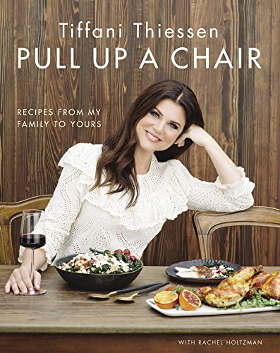 Pull Up a Chair: Recipes from My Family to Yours by Tiffani Thiessen