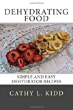 Dehydrating Food: Simple and Easy Dehydrator Recipes, Cathy Kidd, 1494353857