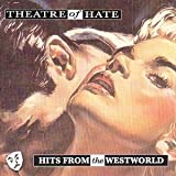 Hits From the Westworld by Theatre of Hate
