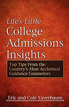 Life's Little College Admissions Insights: Top Tips From the Country's Most Acclaimed Guidance Counselors by [Yaverbaum, Eric]