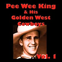Pee Wee King & His Golden West Cowboys, Vol. 1