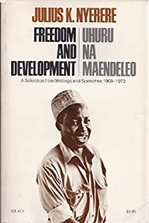 ujamaa essays on socialism julius k nyerere com books  dom and development uhuru na maendeleo a selection from writings and speeches 1968