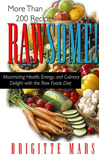 Rawsome!: Maximizing Healthy, Energy, and Culinary Delight with the Raw Foods Diet